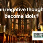Can negative thoughts become idols?